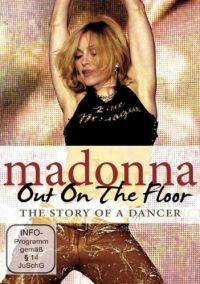 Cover Madonna - Out On The Floor - The Story Of A Dancer [DVD]
